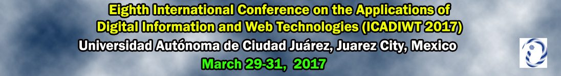 The Eighth International Conference on the Applications of Digital Information and Web Technologies (ICADIWT 2017)