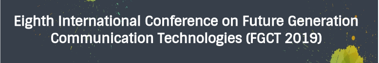 Eighth International Conference on Future Generation Communication Technologies (FGCT 2018)